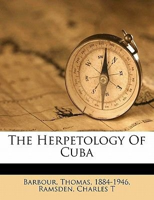 The Herpetology of Cuba (Paperback): Thomas Barbour, Ramsden Charles T