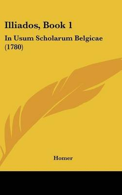 Illiados, Book 1 - In Usum Scholarum Belgicae (1780) (Latin, Hardcover): Homer