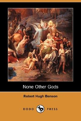 None Other Gods (Dodo Press) (Paperback): Robert Hugh Benson