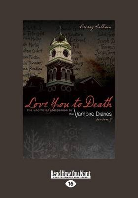 Love You to Death, Season 3 - The Unofficial Companion to the Vampire Diaries (Large print, Paperback, [Large Print]): Crissy...
