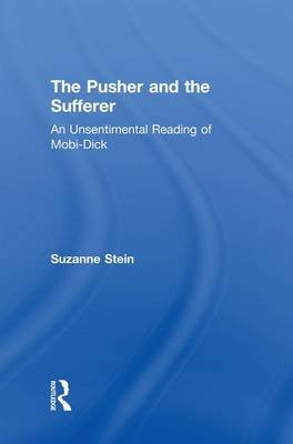 """The Pusher and the Sufferer - An Unsentimental Reading of """"Moby Dick"""" (Paperback): Suzanne Stein"""