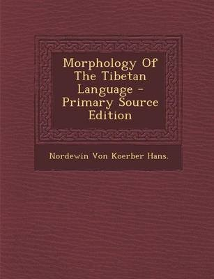 Morphology of the Tibetan Language (Paperback): Nordewin Koerber Von Hans