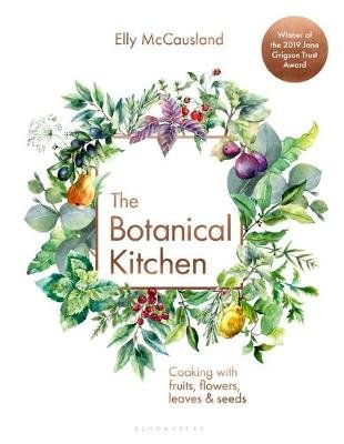 The Botanical Kitchen - Cooking with fruits, flowers, leaves and seeds (Hardcover): Elly McCausland