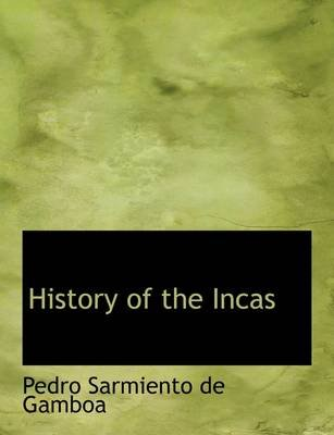 History of the Incas (Hardcover): Pedro Sarmiento De Gamboa