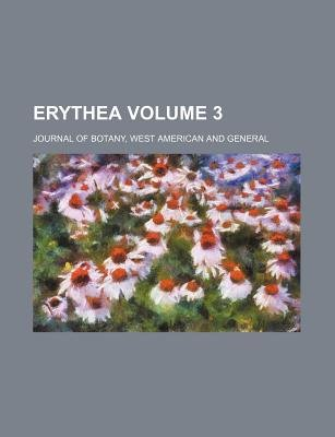 Erythea Volume 3; Journal of Botany, West American and General (Paperback): Books Group