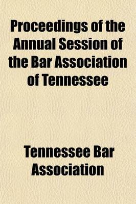 Proceedings of the Annual Session of the Bar Association of Tennessee (Volume 32) (Paperback): Tennessee Bar Association