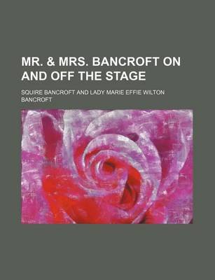 Mr. & Mrs. Bancroft on and Off the Stage (Paperback): Squire Bancroft