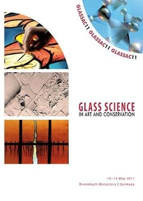 GLASSAC11 - Glass Science in Art and Conservation. - Innovative technologies in glass art, design and conservation from the...