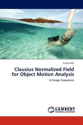 Clausius Normalized Field for Object Motion Analysis (Paperback): Eunjin Koh