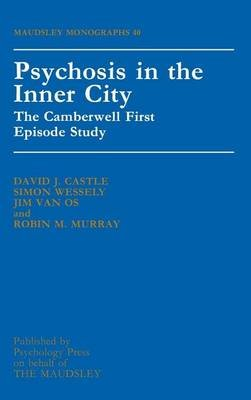 Psychosis in the Inner City: The Camberwell First Episode Study (Electronic book text): Perth David J Castle University of...