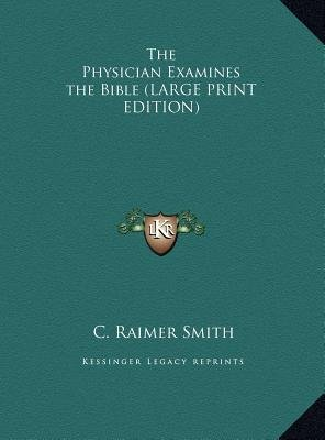 The Physician Examines the Bible (Large print, Hardcover, large type edition): C. Raimer Smith