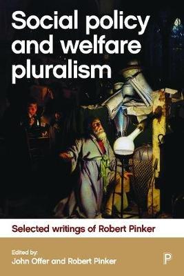 Social policy and welfare pluralism - Selected writings of Robert Pinker (Hardcover): John Offer, Robert Pinker