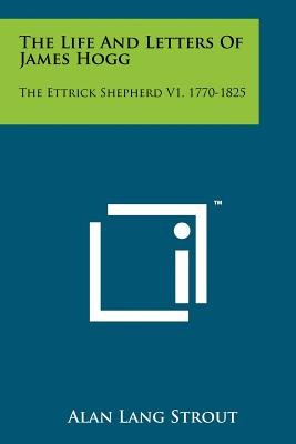 The Life and Letters of James Hogg - The Ettrick Shepherd V1, 1770-1825 (Paperback): Alan Lang Strout