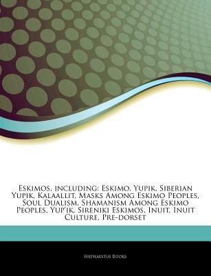 Articles on Eskimos, Including - Eskimo, Yupik, Siberian