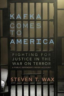 Kafka Comes to America - Fighting for Justice in the War on Terror (Electronic book text): Steven T. Wax