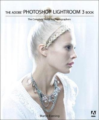 The Adobe Photoshop Lightroom 3 Book - The Complete Guide for Photographers (Electronic book text): Martin Evening