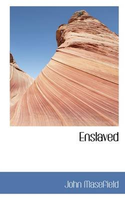 Enslaved (Hardcover): John Masefield