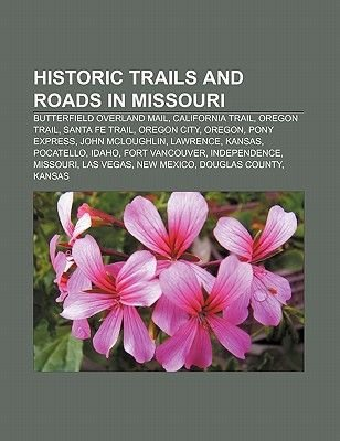 Historic Trails and Roads in Missouri - Butterfield Overland Mail, California Trail, Oregon Trail, Santa Fe Trail, Oregon City,...