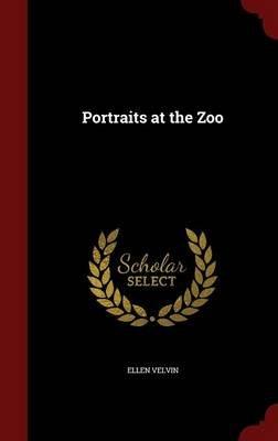 Portraits at the Zoo (Hardcover): Ellen Velvin