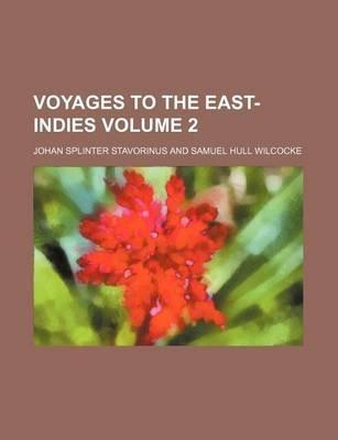 Voyages to the East-Indies Volume 2 (Paperback): Johan Splinter Stavorinus