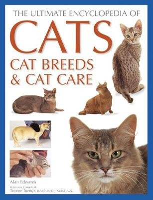 Cats, Cat Breeds & Cat Care, The Ultimate Encyclopedia of - A comprehensive visual guide (Paperback): Alan Edwards