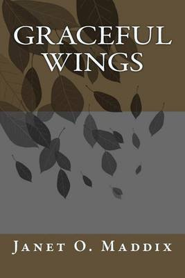 Graceful Wings (Paperback): Janet O Maddix