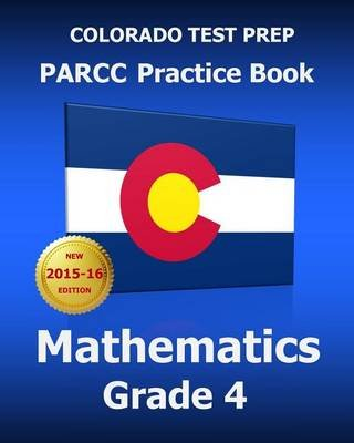 Colorado Test Prep Parcc Practice Book Mathematics Grade 4 - Covers the Common Core State Standards (Paperback): Test Master...
