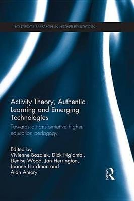 Activity Theory, Authentic Learning and Emerging Technologies - Towards a transformative higher education pedagogy (Electronic...