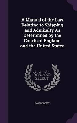 A Manual of the Law Relating to Shipping and Admiralty as Determined by the Courts of England and the United States...