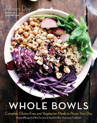 Whole Bowls - Complete Gluten-Free and Vegetarian Meals to Power Your Day (Hardcover): Allison Day