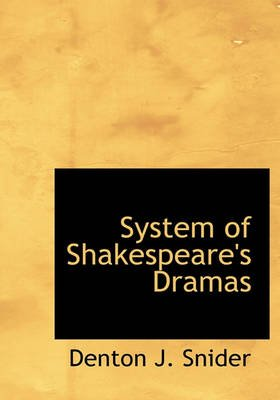 System of Shakespeare's Dramas (Hardcover): Denton J Snider
