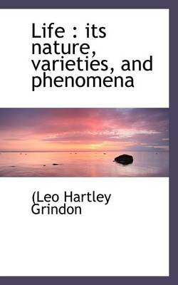 Life - Its Nature, Varieties, and Phenomena (Paperback): Leo Hartley Grindon