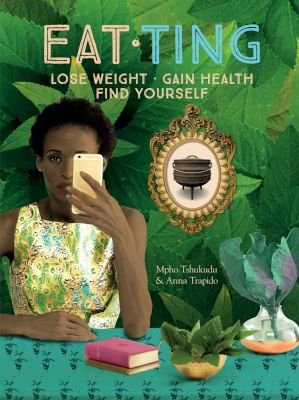 Eat Ting - Lose Weight, Gain Health, Find Yourself (Paperback): Mpho Tshukudu, Anna Trapido