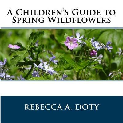 A Children's Guide to Spring Wildflowers (Paperback): Rebecca a Doty