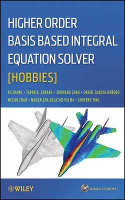 Higher Order Basis Based Integral Equation Solver (HOBBIES) (Hardcover): Yunong Zhang, Tapan K. Sarkar, Xunwang Zhao, Daniel...