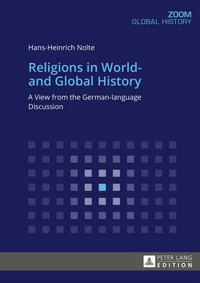 Religions in World- and Global History - A View from the German-Language Discussion (Paperback, New edition): Hans-Heinrich...