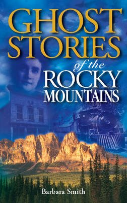 Ghost Stories of the Rocky Mountains - Volume I (Paperback, 3): Barbara Smith