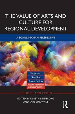 The Value of Arts and Culture for Regional Development - A Scandinavian Perspective (Paperback): Lisbeth Lindeborg, Lars...