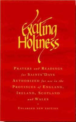 Exciting Holiness - Collects and Readings for the Festivals and Lesser Festivals of the Calendars of the Church of England, the...