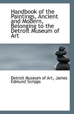 Handbook of the Paintings, Ancient and Modern, Belonging to the Detroit Museum of Art (Paperback): James Edmund Scripps Det...