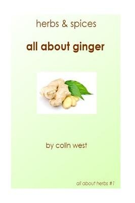 Herbs and Spices - All about Ginger (Paperback): Colin West