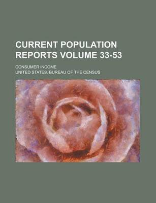 Current Population Reports; Consumer Income Volume 33-53 (Paperback): Us Government, United States Bureau of Census