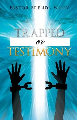 Trapped or Testimony (Paperback): Pastor Brenda Wiley
