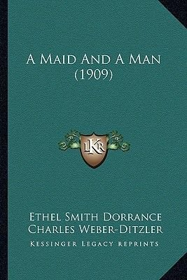 A Maid and a Man (1909) (Paperback): Ethel Smith Dorrance