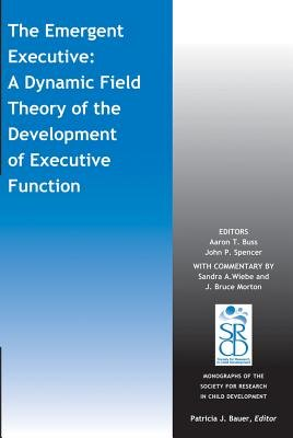 The Emergent Executive - A Dynamic Field Theory of the Development of Executive Function (Paperback): John P. Spencer, Aaron T....
