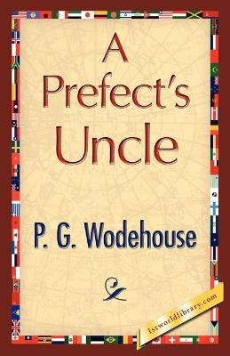 A Prefect's Uncle (Paperback): P.G. Wodehouse