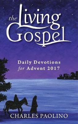 Daily Devotions for Advent 2017 (Paperback, 2017 ed.): Charles Paolina