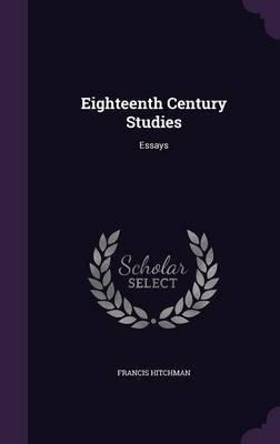 Eighteenth Century Studies - Essays (Hardcover): Francis Hitchman