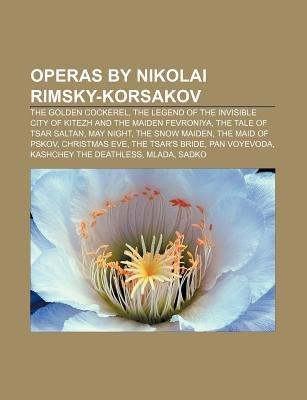 Operas by Nikolai Rimsky-Korsakov - The Golden Cockerel, the Legend of the Invisible City of Kitezh and the Maiden Fevroniya...