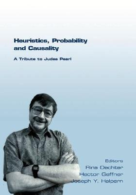 Heuristics, Probability and Causality. A Tribute to Judea Pearl (Paperback, New): Rina Dechter, Hector Geffner, Joseph Y....
